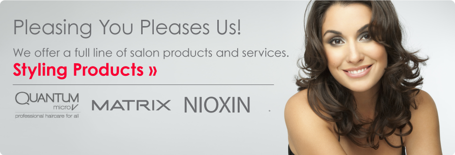 Pleasing You Pleases Us! We offer a full line of salon products and services. Styling Products » Quantum, Matrix, Nioxin